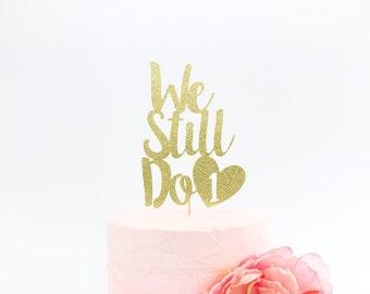 We Still Do Cake Topper | Anniversary Cake Topper | Vow Renewal Cake Topper | Wedding Anniversary Cake Topper | Glitter Custom Cake Topper