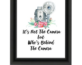 Inspirational Quote Typography It's Not the Camera but Who's Behind the Camera Wall Art 5x7, 8x10 and 11x14 Instant Download