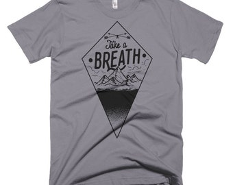 Take a breath , outdoor men t-shirt, water base ink, American Apparel soft t-shirt, men's Graphic Tee, men's Small to 3XL  shirt