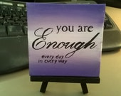 You Are Enough - Small Art Inspirational Quote Painting with  Desktop Easel 4 x 4 inch