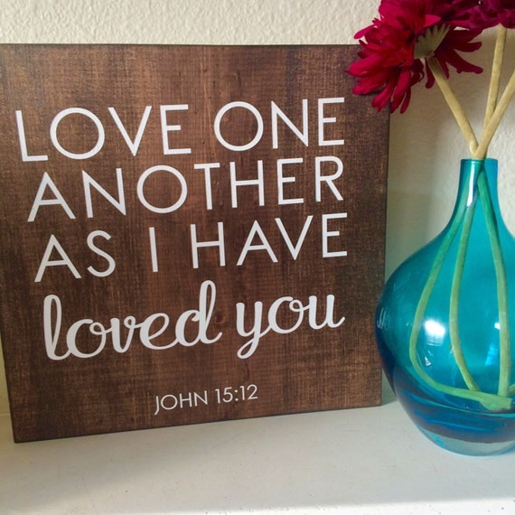 Love One Another: Love One Another As I Have Loved You / Wood Sign / Bible Verse