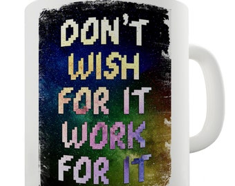 Don't Wish For It Work For It Ceramic Novelty Mug