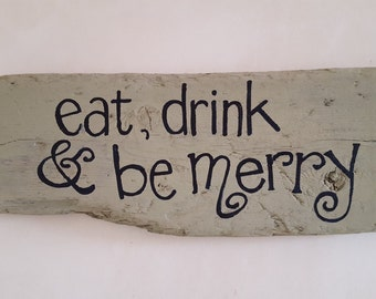 Eat, Drink & Be Merry, Hand painted driftwood sign