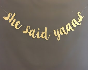 She Said Yes Banner , She Said Yaaas Baner, Bachelorette party banner, Glitter Banners, Bachlorette Decorations, Bridal Shower Decorations,