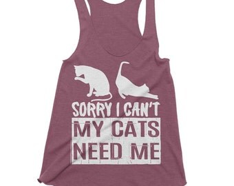 Cute Cat Tank Sorry I Cant My Cats Need Me Shirt Funny Cat Tees Womens Cat Shirt Ladies Workout Tank Cat Gifts For Her Crazy Cat Lady Tanks