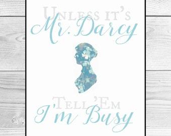 Unless it's Mr. Darcy, tell 'em I'm busy - Pride & Prejudice