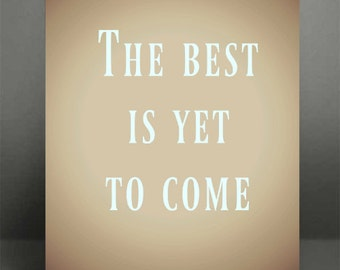 the best is yet to come wall art quote digital print