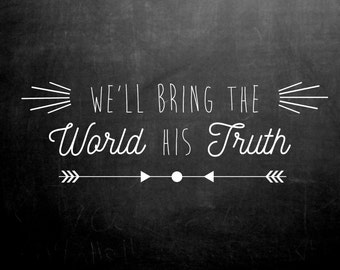 Primary song 'We'll bring the world His truth' printable