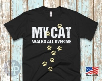 Funny Cat T-Shirt - My Cat Walks All Over Me - Pet Shirt For Cat Lovers
