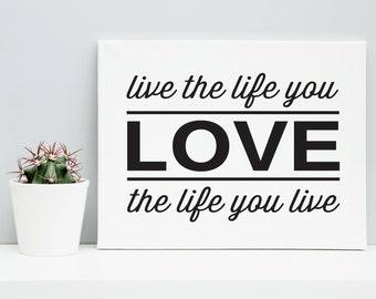Printable Poster | Live The Life You Love | Inspirational Art | Typography | Black & White | Wall Art | Modern Poster | Motivational Art