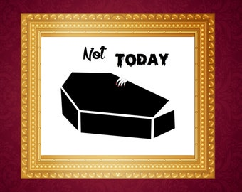 Not Today PRINTABLE Poster 8x11 DOWNLOADABLE Art Decor, Halloween, Coffin, Humor