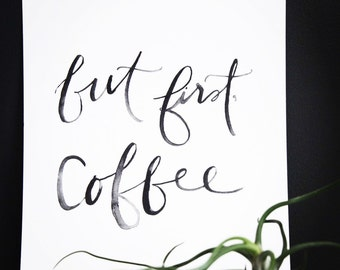 But first, Coffee print. Hand-lettered Quote. Black and white coffee quote. Hand-lettered Coffee Quote. Coffee Lovers Quote.