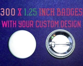 300 x 1.25 Inch Custom Badges