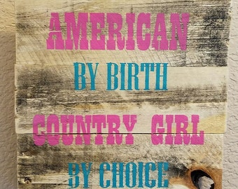American by birth, country girl by choice - Wall hanging, sign