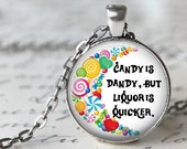 Candy is Dandy, but Liquor is Quicker - Willy Wonka Quote Pendant Necklace or Key Chain - Willy Wonka