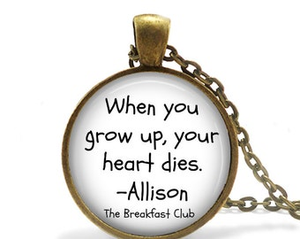 Breakfast Club Quote from Allison - When You Grow Up, Your Heart Dies Pendant Necklace or Key Chain - Breakfast Club Movie