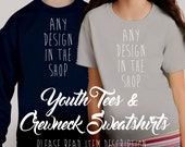 ANY DESIGN in the SHOP on a Youth Tee or Crewneck Sweatshirt - Boy Girl Unisex Kids Screen Printed T-shirt or Fleece Sweater