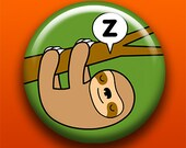 Sleepy Sloth - Button / Magnet / Bottle Opener / Pocket Mirror / Keychain - Cute Animal - Sick On Sin