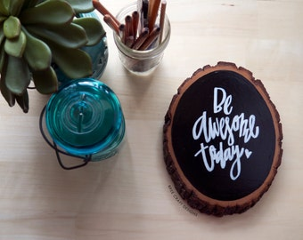 Be Awesome Today - Hand Lettered Wood Slice - Rustic Home Decor - Hand Painted Modern Calligraphy