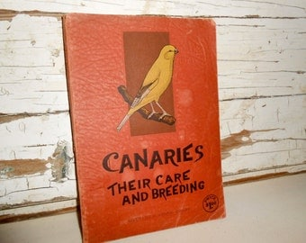 Vintage Canarie Bird Book, Canaries Their Care and Breeding Book, 1940's