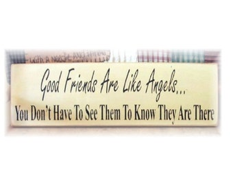 Good friends are like angels you don't have to see them to know they are there primitive wood sign