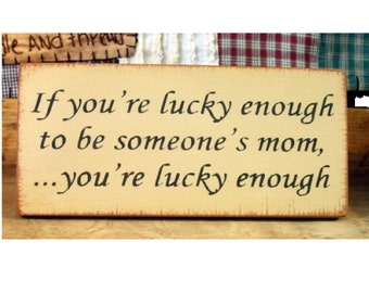 If your lucky enough to be someones Mom...primitive  wood sign