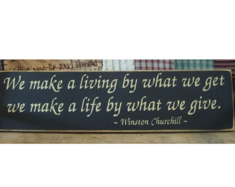 We make a living... Winston Churchill quote primitive wood sign