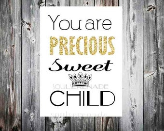 You are precious sweet child. Wall Decor, Nursery glitter, Printable digital download typography.