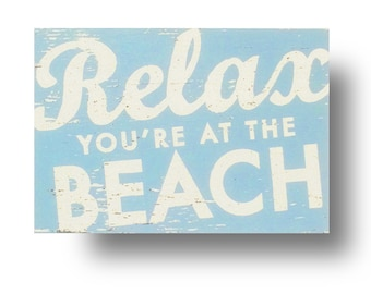 Relax, You're at the Beach rustic wooden sign 7 x 9