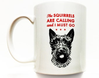 Scotty Dog Coffee Mug- The squirrels are calling and i must go