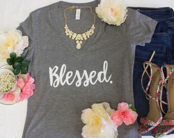 Blessed shirt Vneck hustle tee shirt Love shirt triblend boutique dress up or down favorite tee
