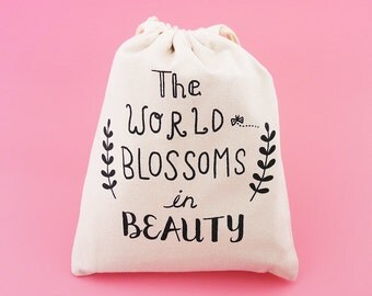 The World Blossoms in Beauty Silkscreen Drawstring Pouch - Reusable, Washable & Eco Friendly Cotton Bag - Jewelry Organizer - Gift Bag