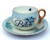Bitch Altered Vintage Teacup and Saucer