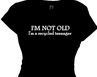 Retirement Gift for Women Woman's Funny Retiring Gift  I'm not old I'm a recycled teenager, Woman's Statement Shirt, Retiring at Work Retire