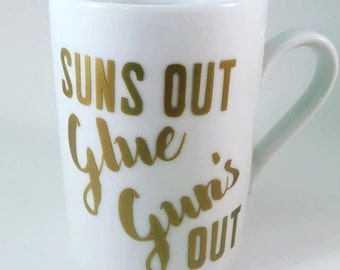 Suns Out Glue Gun's Out Coffee Mug