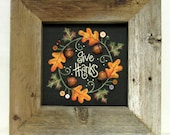 Give Thanks Sign, Thanksgiving Sign, Framed in Reclaimed Hand Crafted Barn Wood Frame, Hand Painted on Black Solar Screening, Thanksgiving