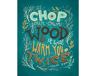Chop Your Own Wood and It Will Warm You Twice: Henry Ford quote, hand-lettered illustration print
