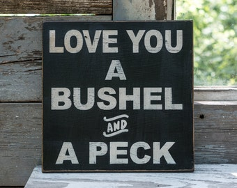 Farmhouse kitchen sign I love you a bushel and a peck