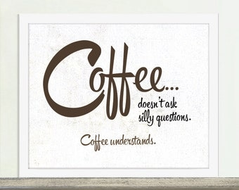 Coffee Art, Coffee Understands, Coffee Poster, Coffee Quote, Coffee Gift, Kitchen Art