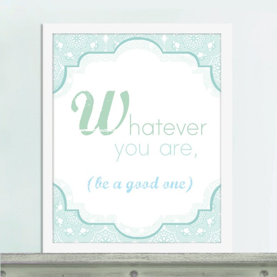 Whatever You Are, Be a Good One, Inspirational Quote, Inspirational