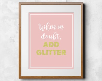 When in Doubt, Add Glitter 8 x 10 Printable Art, Instant download