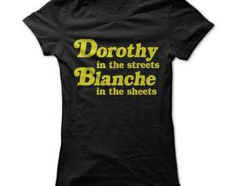 Dorothy In The Streets, Blanche In The Sheets Women's T-Shirt - Golden Girls Fans!