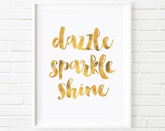 Digital Printable , Dazzle Sparkle Shine, Home decor print, Typography art, quote art, Faux Gold Print, girls print, printable quote