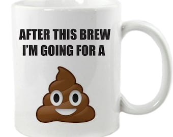 After This Brew I'm Going For A Emoji Poo Mug