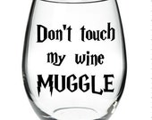 Don't Touch My Wine MUGGLE Harry Potter Inspired Stemless Wine Glass