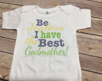 Jealous I have the Best Godmother One Piece or Shirt (Custom Text Colors/Wording)