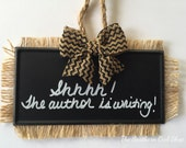 Ornament or Hanging Sign – Shhh! The author is writing!