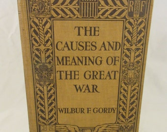 1919 The Causes and Meaning of the Great War, 1st Edition Wilbur Gordy