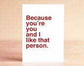 Funny Valentine Card - Funny Anniversary Card - Funny Love Card - Because you're you and I like that person.