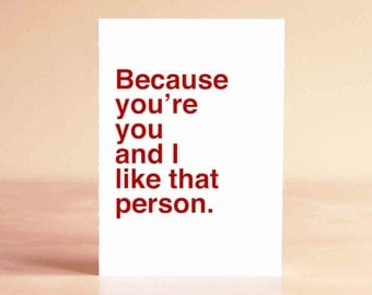 Valentine's Love Card - Valentine's Gift - Funny Valentine Card - Because you're you and I like that person.